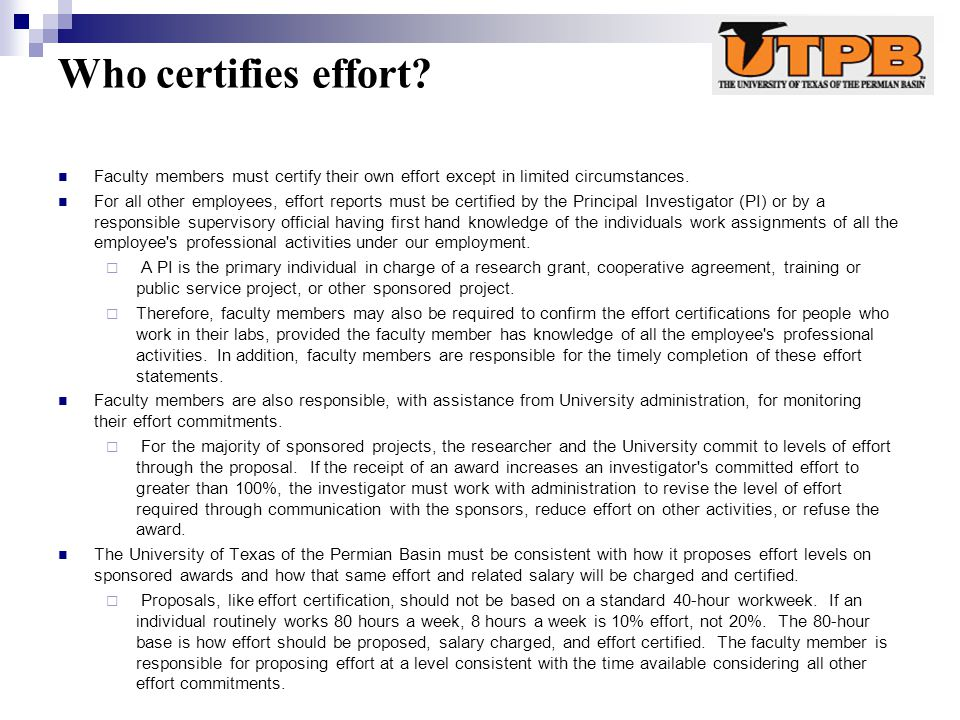 Who certifies effort? Faculty members must certify their own effort except in limited circumstances. For all other employees, effort reports must be c