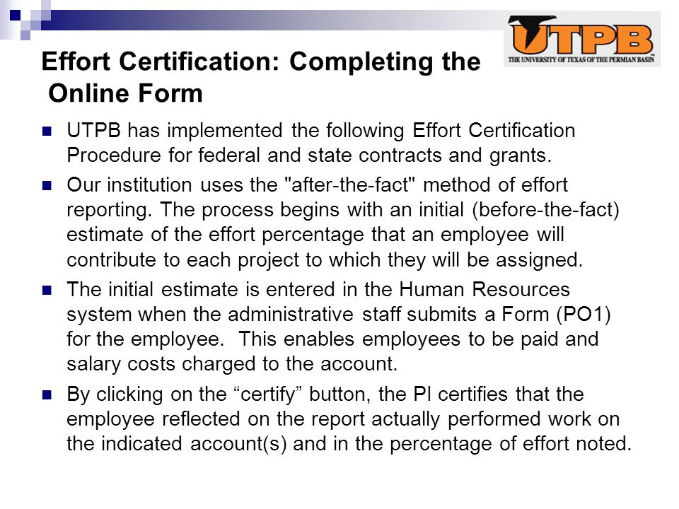 Effort Certification: Completing the Online Form UTPB has implemented the following Effort Certification Procedure for federal and state contracts and grants.