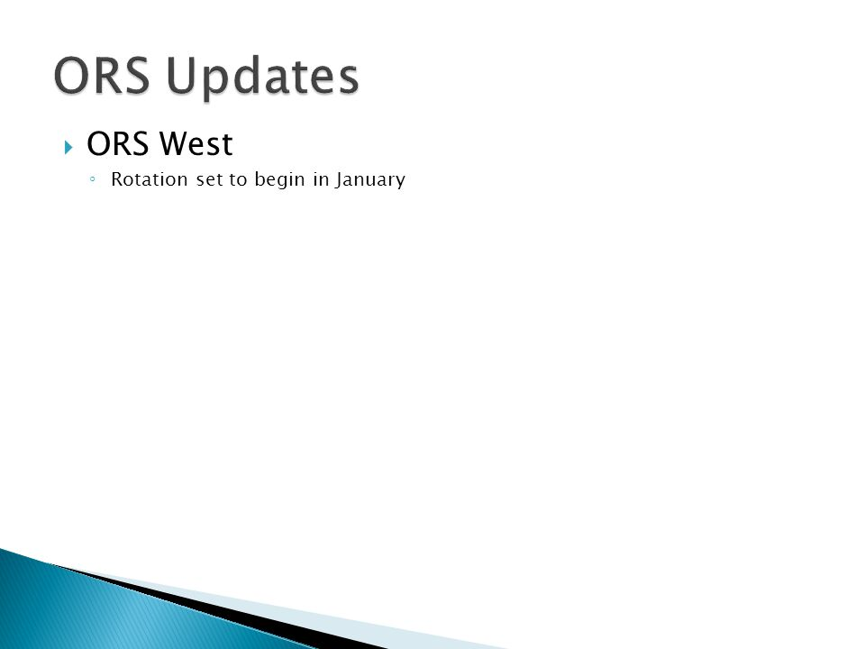  ORS West ◦ Rotation set to begin in January