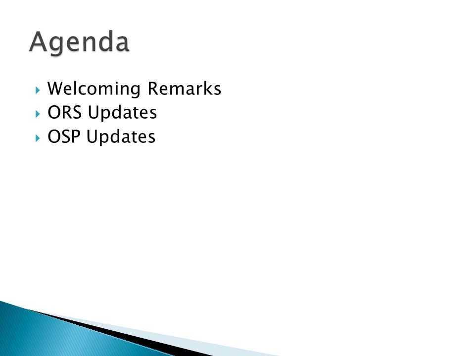 Welcoming Remarks  ORS Updates  OSP Updates