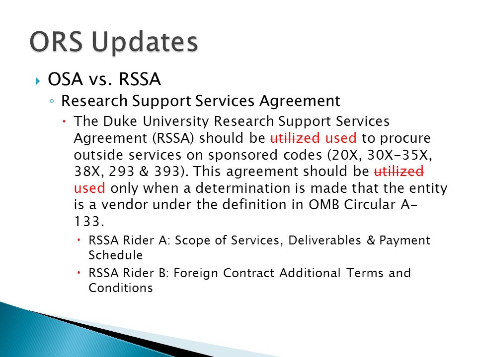  OSA vs. RSSA ◦ Research Support Services Agreement  The Duke University Research Support Services Agreement (RSSA) should be utilized used to procu