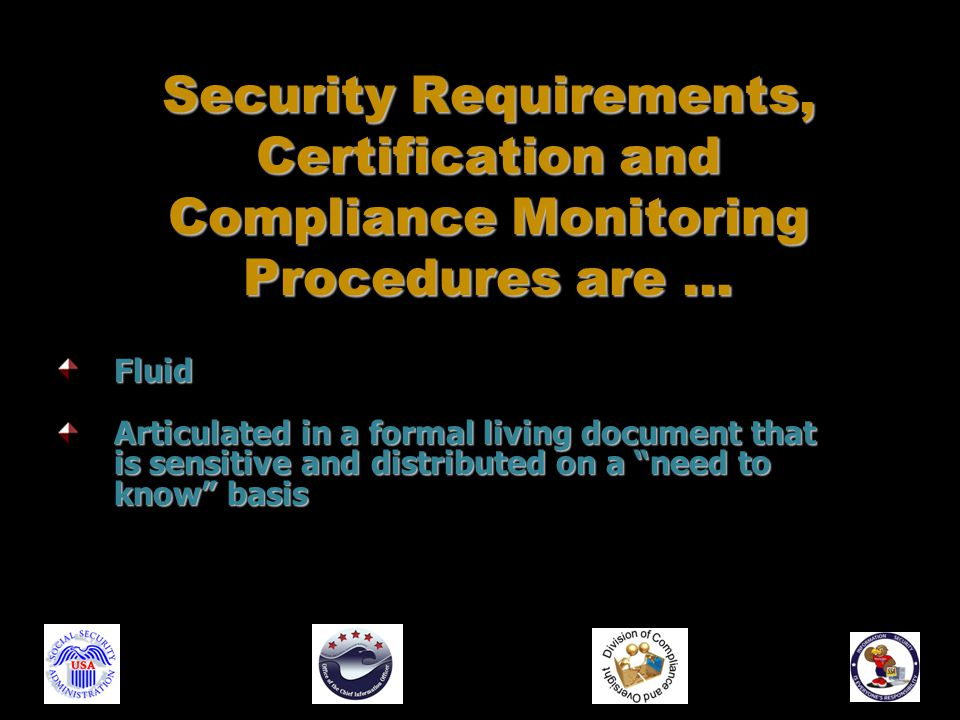 Fluid Articulated in a formal living document that is sensitive and distributed on a need to know basis Security Requirements, Certification and Compliance Monitoring Procedures are …