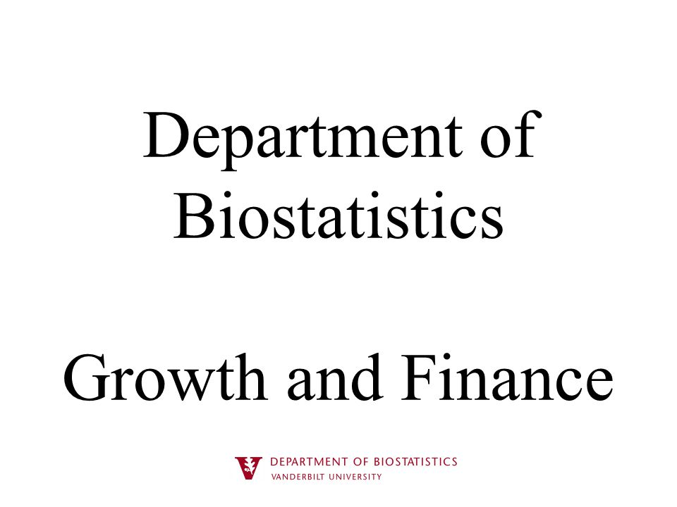 Department of Biostatistics Growth and Finance