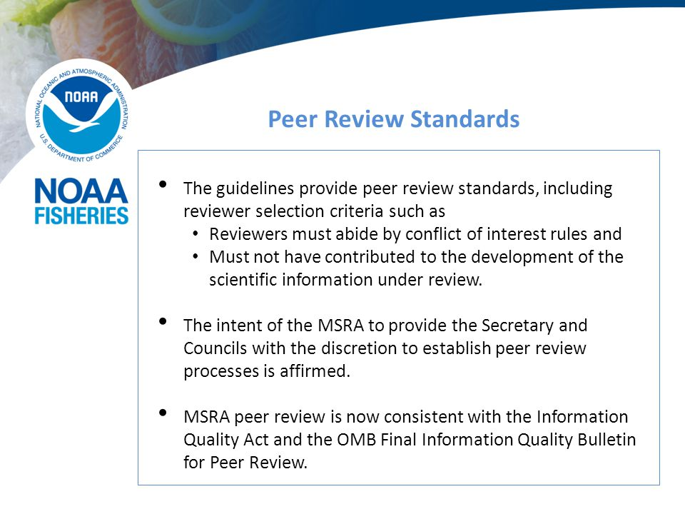 Peer Review Standards The guidelines provide peer review standards, including reviewer selection criteria such as Reviewers must abide by conflict of interest rules and Must not have contributed to the development of the scientific information under review.