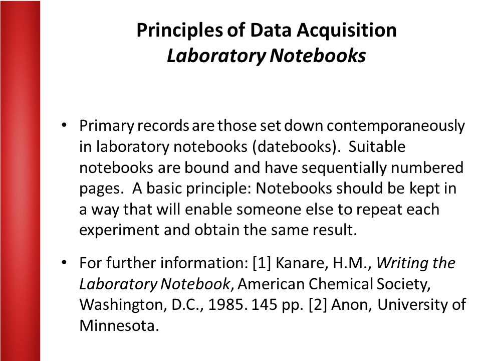 Principles of Data Acquisition Laboratory Notebooks Primary records are those set down contemporaneously in laboratory notebooks (datebooks).