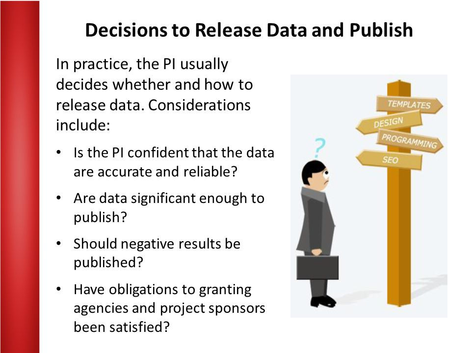 Decisions to Release Data and Publish In practice, the PI usually decides whether and how to release data.