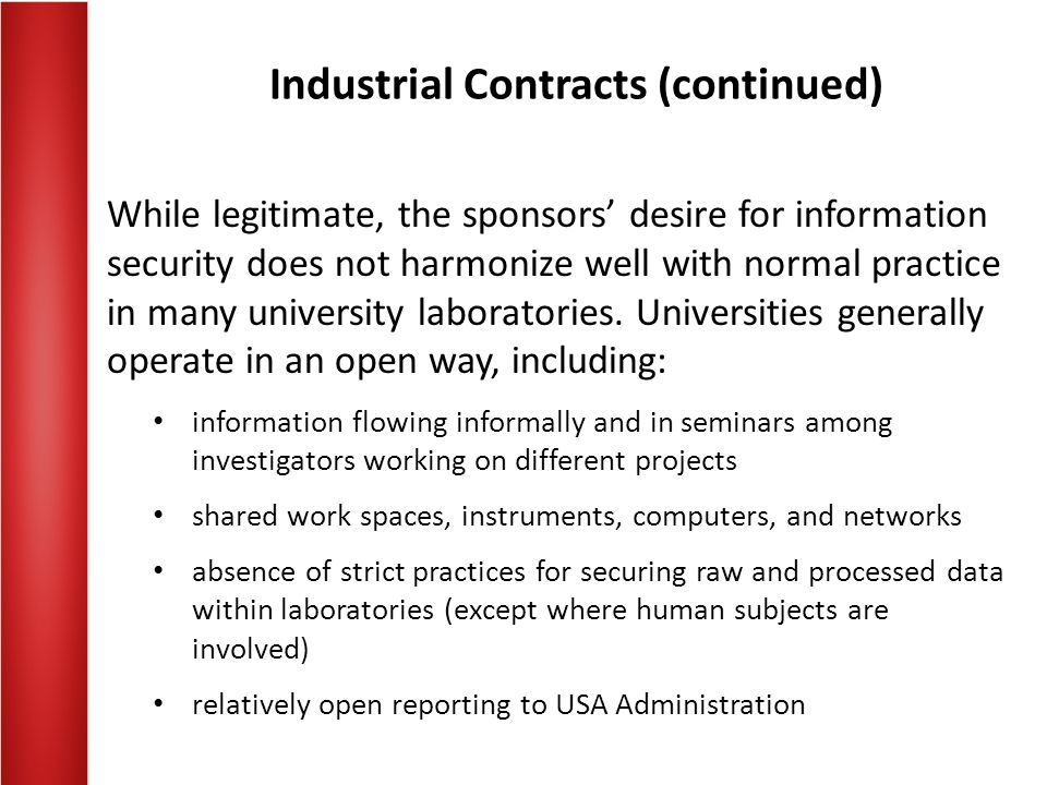 Industrial Contracts (continued) While legitimate, the sponsors' desire for information security does not harmonize well with normal practice in many university laboratories.