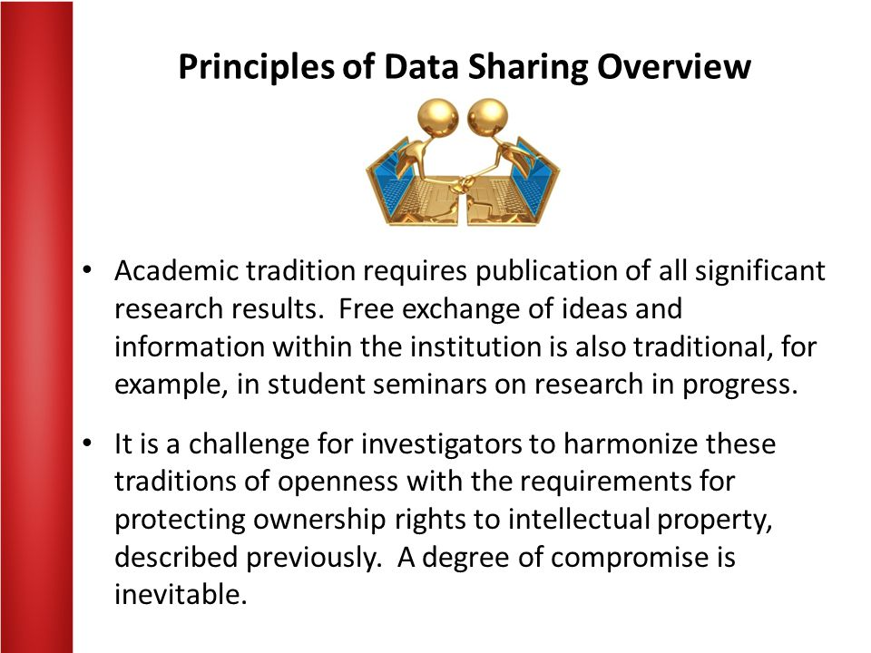 Principles of Data Sharing Overview Academic tradition requires publication of all significant research results.