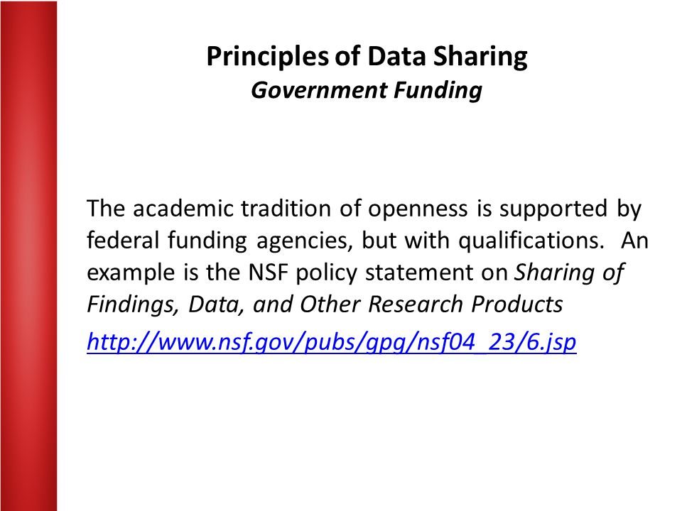 Principles of Data Sharing Government Funding The academic tradition of openness is supported by federal funding agencies, but with qualifications.