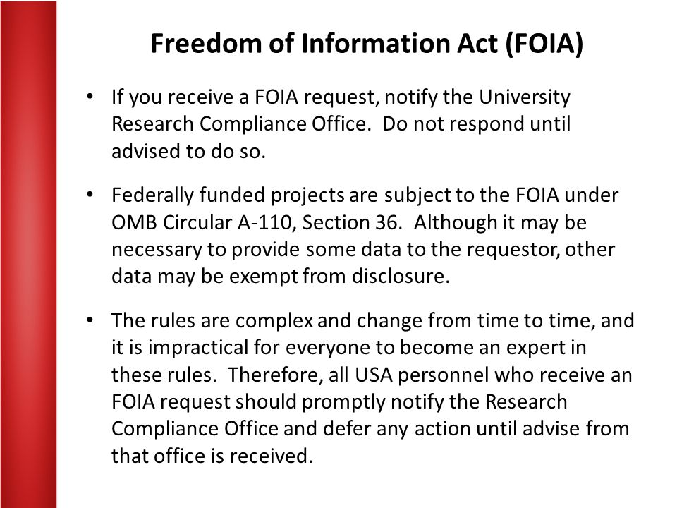 Freedom of Information Act (FOIA) If you receive a FOIA request, notify the University Research Compliance Office.
