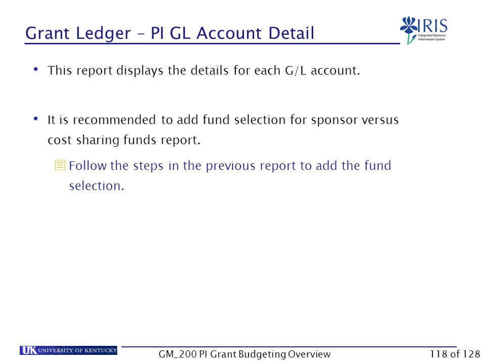 Grant Ledger – PI Sponsored Class Detail  In the Fund field, type 001189* (which is the cost share fund; enter 0226* for the grant fund)  Note: This entry will pull up the fund for most grants.