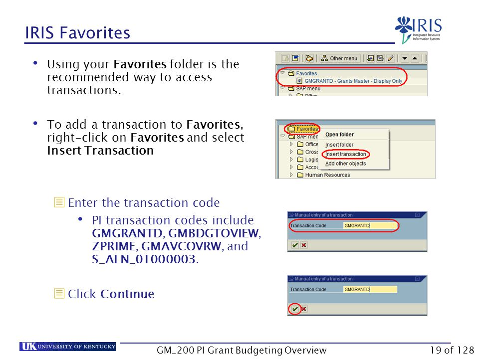 IRIS SAP Navigation Transactions can be accessed in one of three ways:  Type the transaction code into the Command field,OR  Add the transaction code to the Favorites folder,OR  Click on the transaction in the SAP Easy Access Menu.