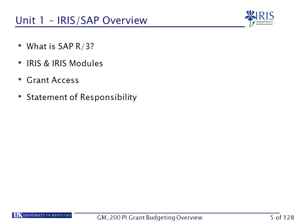 Unit 1 IRIS/SAP Overview GM_200 PI Grant Budgeting Overview4 of 128