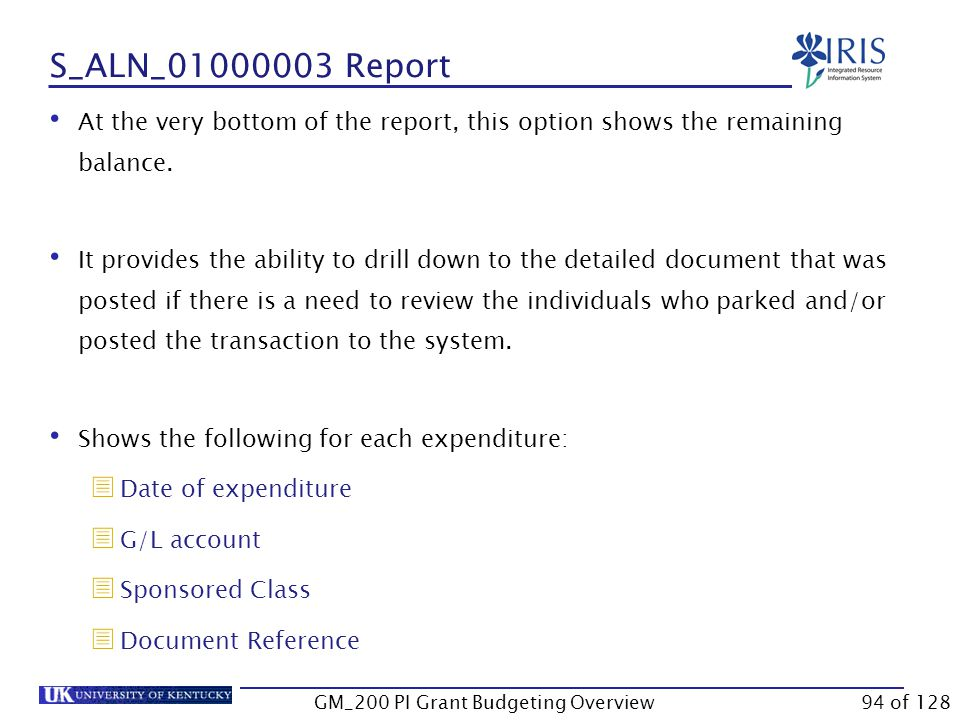 S_ALN_01000003 Report Use S_ALN_01000003 to display the budget, commitment, and actual expenses by detailed line item.