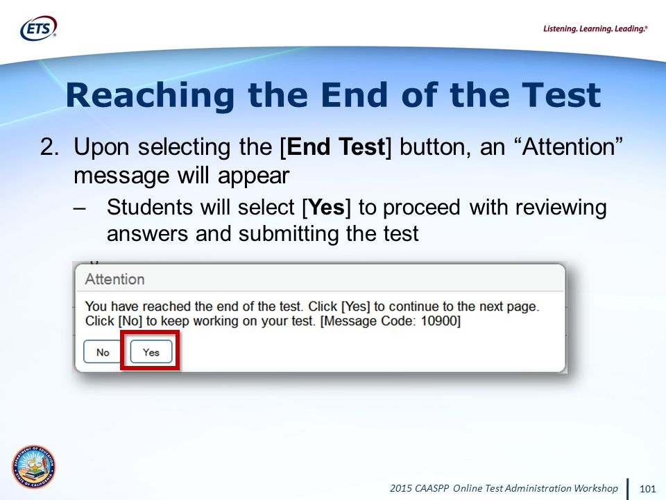 "2015 CAASPP Online Test Administration Workshop 101 Reaching the End of the Test 2.Upon selecting the [End Test] button, an ""Attention"" message will a"