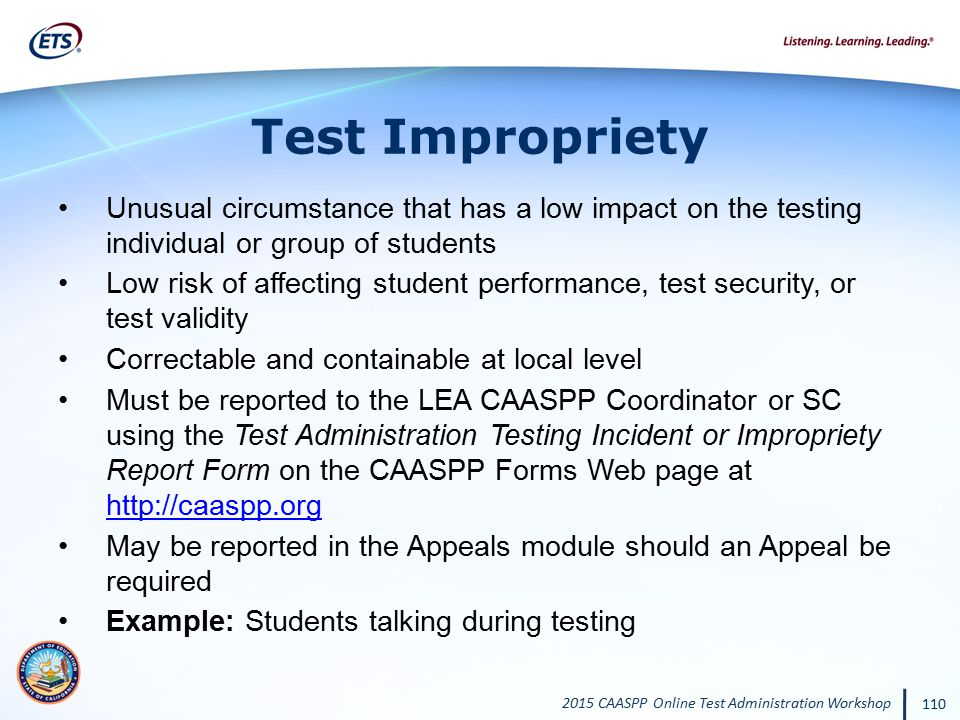 2015 CAASPP Online Test Administration Workshop 110 Test Impropriety Unusual circumstance that has a low impact on the testing individual or group of
