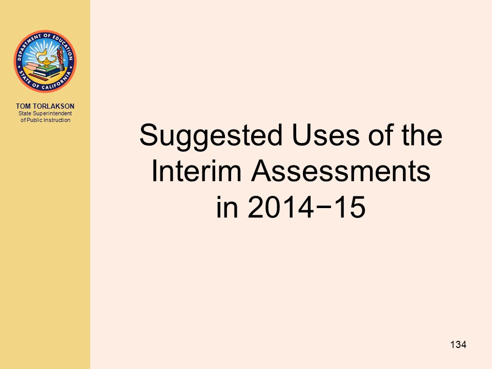TOM TORLAKSON State Superintendent of Public Instruction Suggested Uses of the Interim Assessments in 2014−15 134