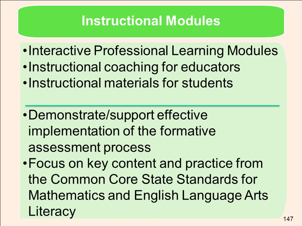 TOM TORLAKSON State Superintendent of Public Instruction 147 Interactive Professional Learning Modules Instructional coaching for educators Instructio