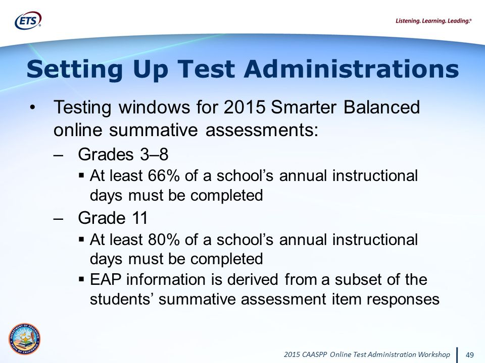 2015 CAASPP Online Test Administration Workshop 49 Setting Up Test Administrations Testing windows for 2015 Smarter Balanced online summative assessme