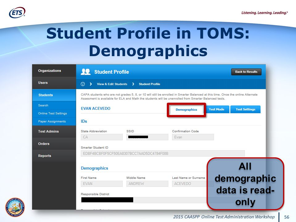 2015 CAASPP Online Test Administration Workshop 56 Student Profile in TOMS: Demographics All demographic data is read- only