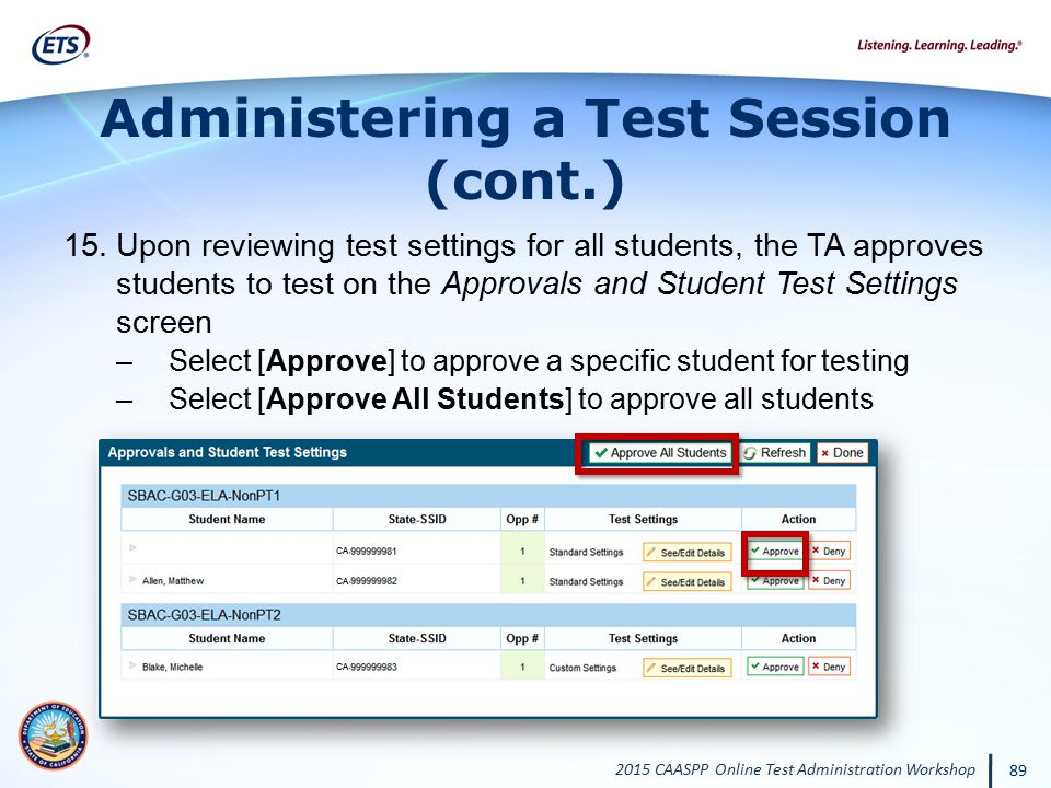 2015 CAASPP Online Test Administration Workshop 89 Administering a Test Session (cont.) 15.Upon reviewing test settings for all students, the TA appro