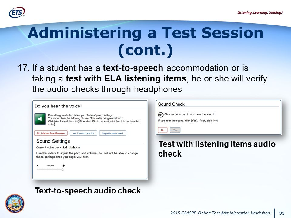 2015 CAASPP Online Test Administration Workshop 91 Administering a Test Session (cont.) 17.If a student has a text-to-speech accommodation or is takin