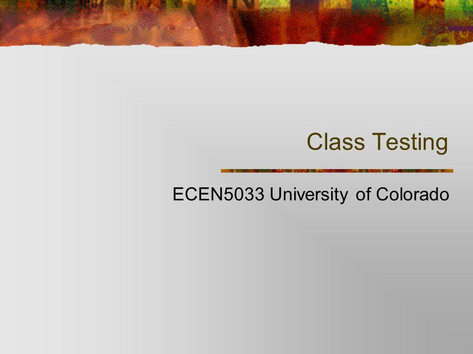 Class Testing ECEN5033 University of Colorado