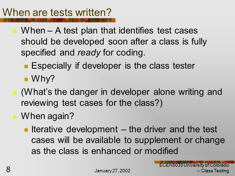 January 27, 2002 ECEN5033 University of Colorado -- Class Testing 9 How can you test just a class .