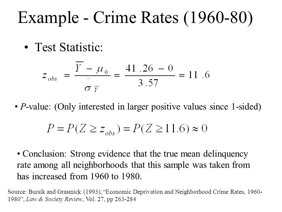 Example - Crime Rates (1960-80) Test Statistic: P-value: (Only interested in larger positive values since 1-sided) Conclusion: Strong evidence that the true mean delinquency rate among all neighborhoods that this sample was taken from has increased from 1960 to 1980.