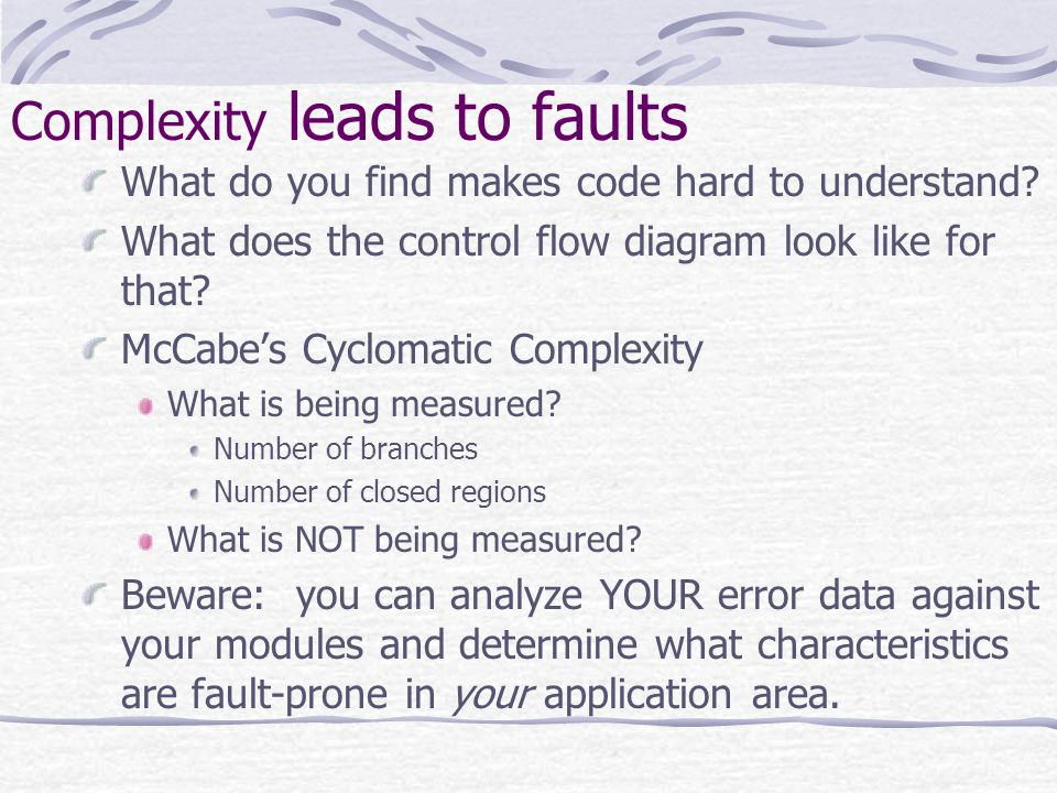 Complexity leads to faults What do you find makes code hard to understand.