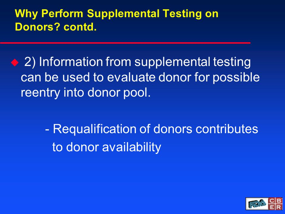 Why Perform Supplemental Testing on Donors. contd.
