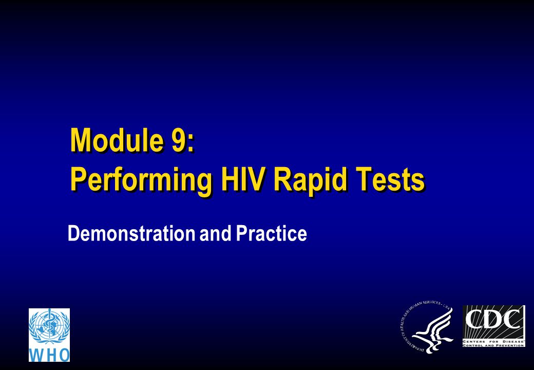 Lab workersHealth workersCounselors 2 Learning Objectives At the end of this module, you will be able to: Perform 3 HIV rapid tests according to SOP Insert Test 1 name Insert Test 2 name Insert Test 3 name Perform multiple tests simultaneously Accurately interpret individual test results Accurately determine HIV status At the end of this module, you will be able to: Perform 3 HIV rapid tests according to SOP Insert Test 1 name Insert Test 2 name Insert Test 3 name Perform multiple tests simultaneously Accurately interpret individual test results Accurately determine HIV status