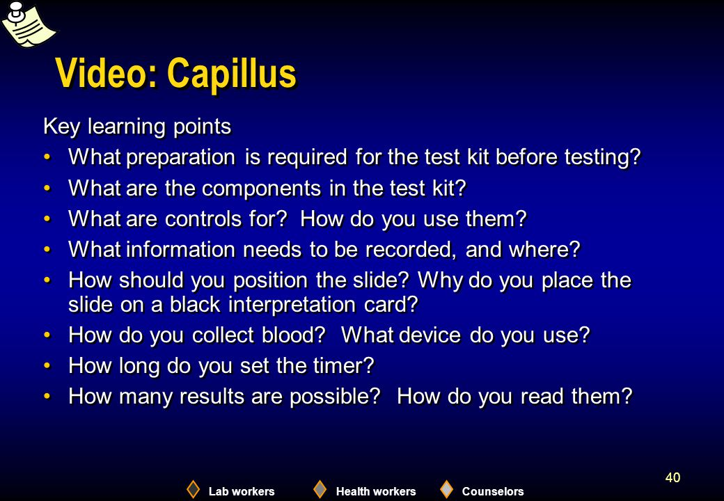 Lab workersHealth workersCounselors 40 Video: Capillus Key learning points What preparation is required for the test kit before testing? What are the