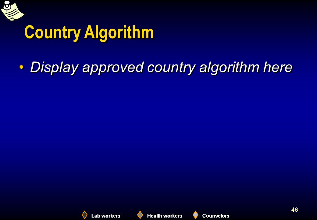Lab workersHealth workersCounselors 46 Country Algorithm Display approved country algorithm here Lab workersHealth workersCounselors
