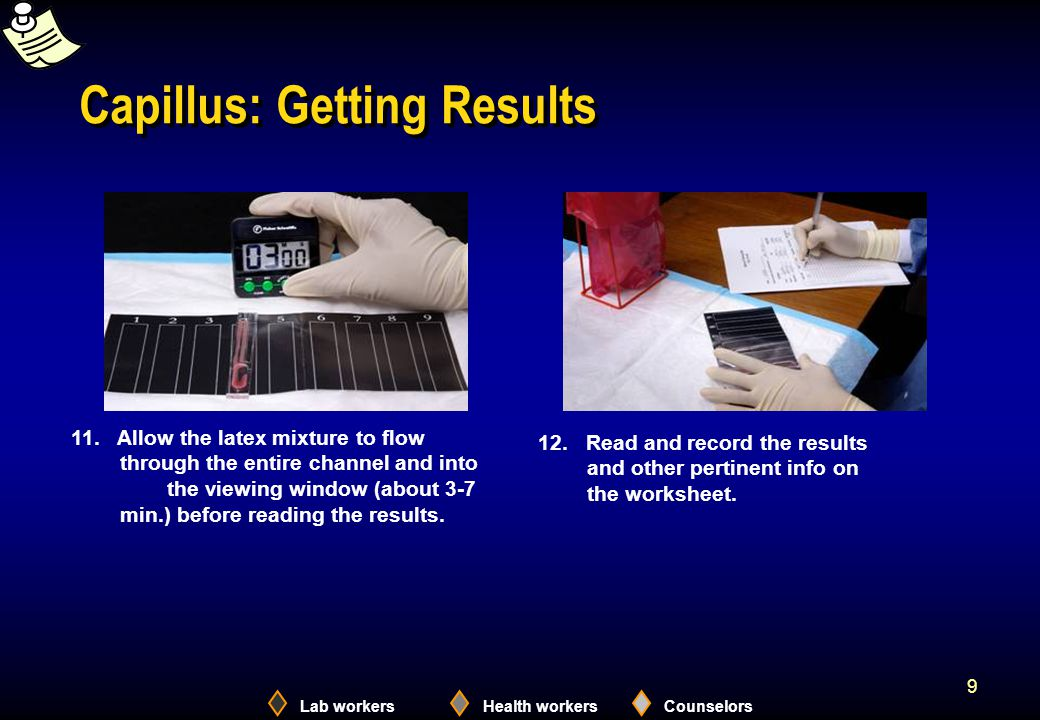 Lab workersHealth workersCounselors 9 Capillus: Getting Results 11. Allow the latex mixture to flow through the entire channel and into the viewing wi
