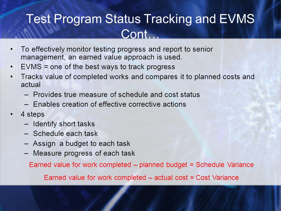 Test Program Status Tracking and EVMS Cont… To effectively monitor testing progress and report to senior management, an earned value approach is used.