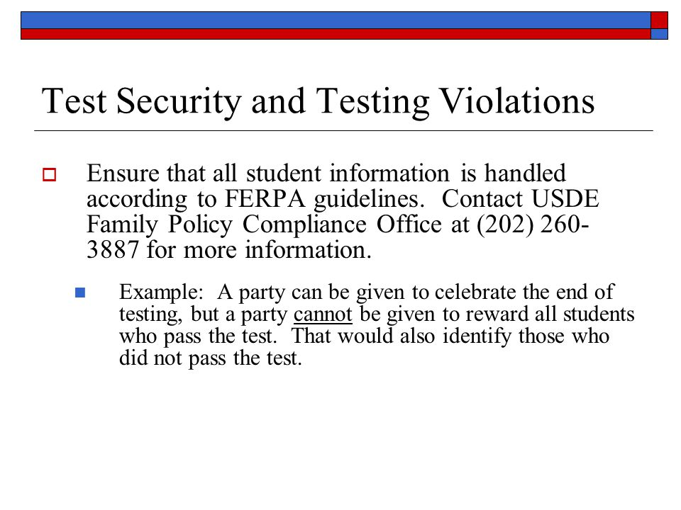 Test Security and Testing Violations  Ensure that all student information is handled according to FERPA guidelines.