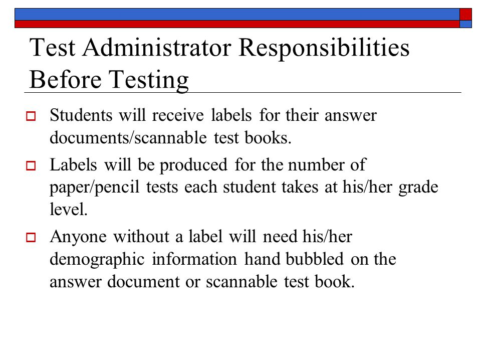 Test Administrator Responsibilities Before Testing  Students will receive labels for their answer documents/scannable test books.
