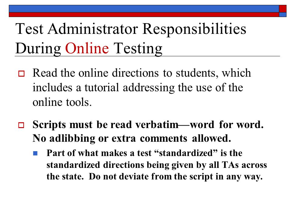 Test Administrator Responsibilities During Online Testing  Read the online directions to students, which includes a tutorial addressing the use of the online tools.