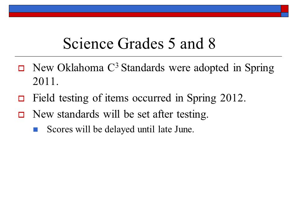 Science Grades 5 and 8  New Oklahoma C 3 Standards were adopted in Spring 2011.