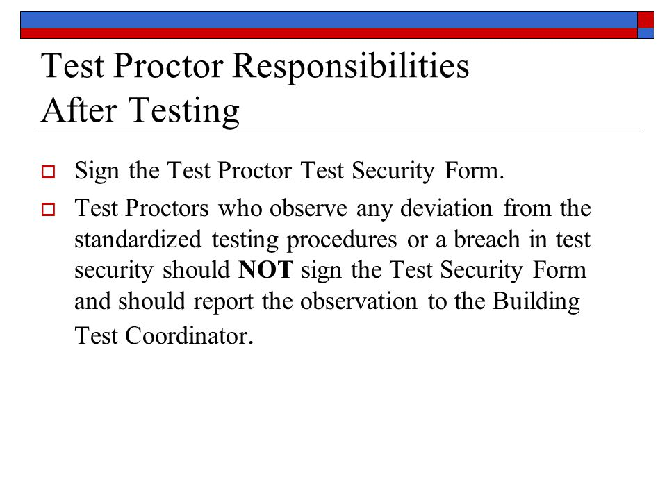 Test Proctor Responsibilities After Testing  Sign the Test Proctor Test Security Form.