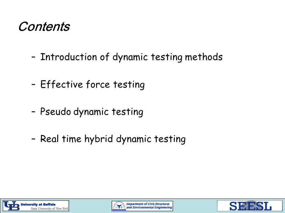 INTRODUCTION –Quasi-static loading test method (QST) –Shaking table testing method (STT) –Effective force method (EFT) –Pseudo-dynamic testing method (PDT) –Real time pseudo-dynamic testing method (RTPDT) –Real time dynamic hybrid testing method (RTDHT)