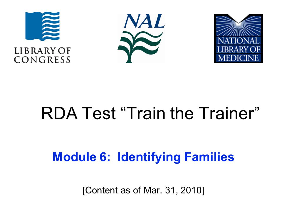 RDA Test Train the Trainer Module 6: Identifying Families [Content as of Mar. 31, 2010]