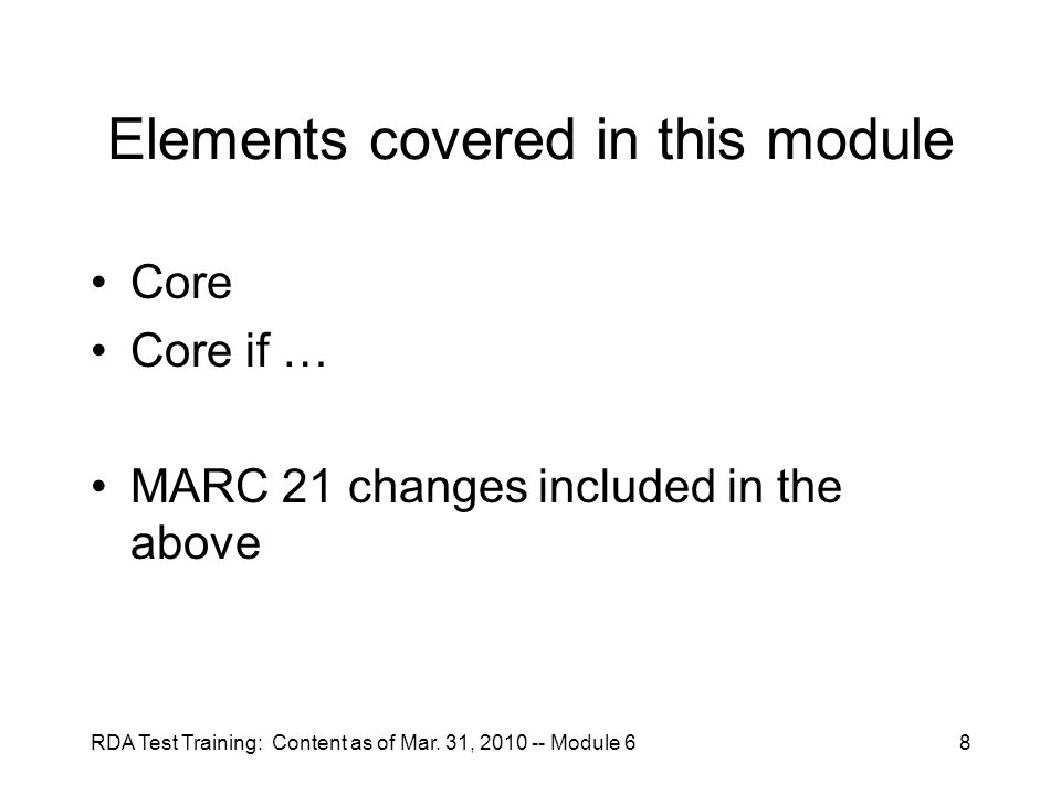 RDA Test Training: Content as of Mar. 31, 2010 -- Module 68 Elements covered in this module Core Core if … MARC 21 changes included in the above