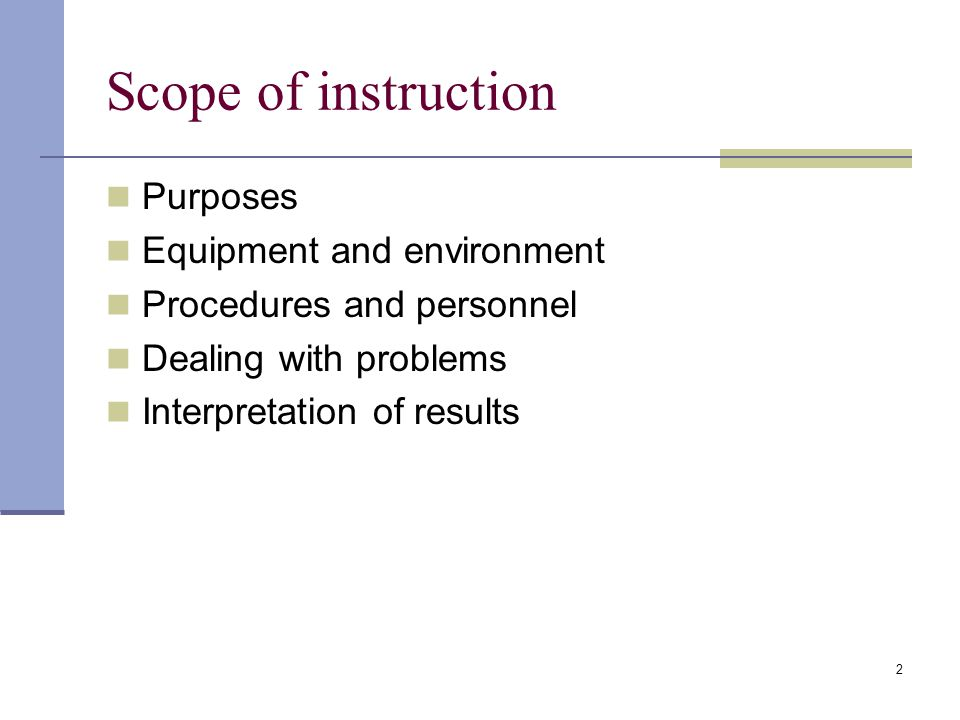2 Scope of instruction Purposes Equipment and environment Procedures and personnel Dealing with problems Interpretation of results