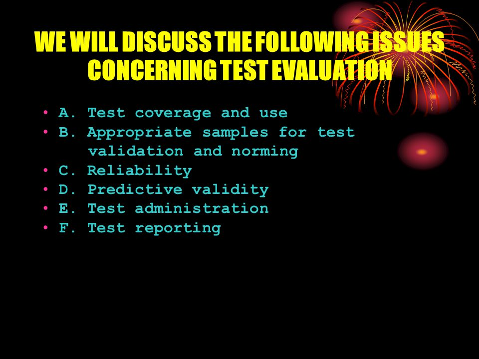 You should gather the information you need to evaluate a test.