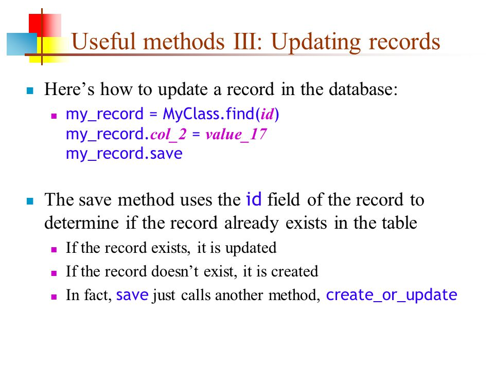 Useful methods III: Updating records Here's how to update a record in the database: my_record = MyClass.find( id ) my_record.