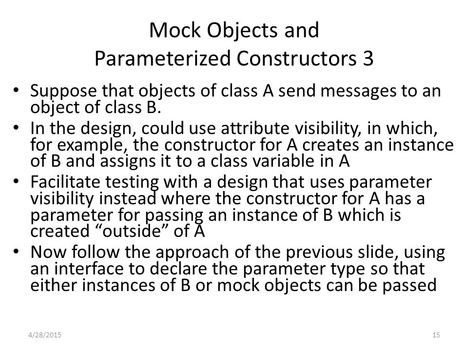 15 Mock Objects and Parameterized Constructors 3 Suppose that objects of class A send messages to an object of class B. In the design, could use attri