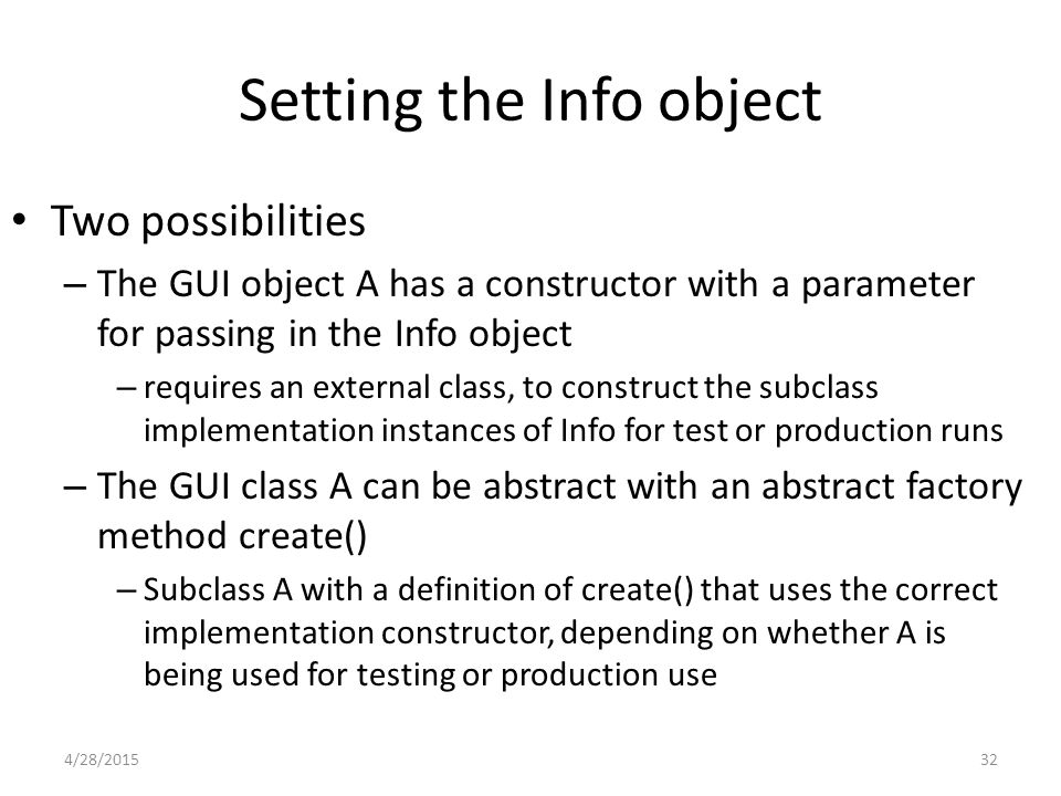 Setting the Info object Two possibilities – The GUI object A has a constructor with a parameter for passing in the Info object – requires an external