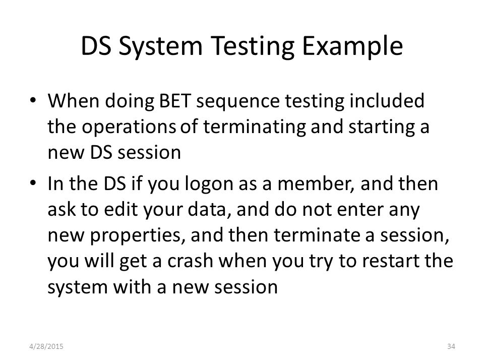 DS System Testing Example When doing BET sequence testing included the operations of terminating and starting a new DS session In the DS if you logon